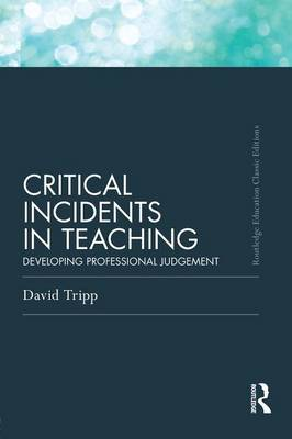 Critical Incidents in Teaching (Classic Edition): Developing professional judgement (Paperback)