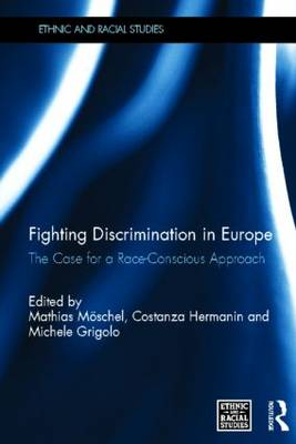 Fighting Discrimination in Europe: The Case for a Race-Conscious Approach - Ethnic and Racial Studies (Hardback)