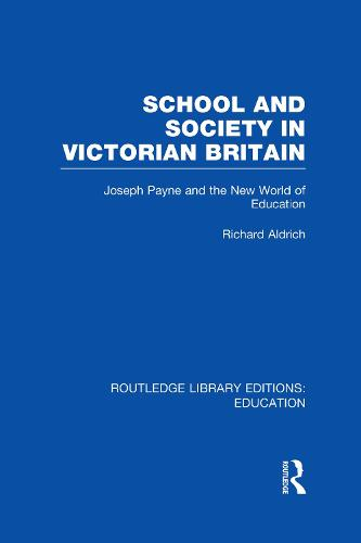 School and Society in Victorian Britain: Joseph Payne and the New World of Education - Routledge Library Editions: Education (Hardback)