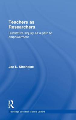 Teachers as Researchers (Classic Edition): Qualitative Inquiry as a Path to Empowerment (Hardback)
