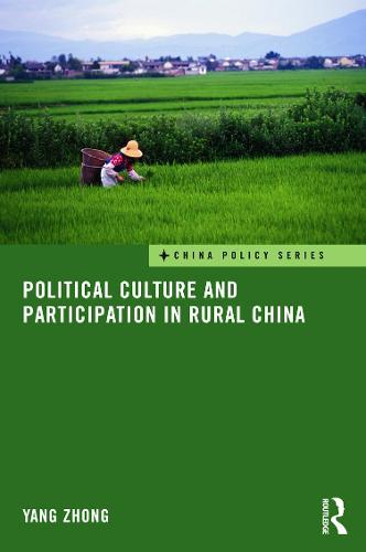 Political Culture and Participation in Rural China - China Policy Series (Hardback)