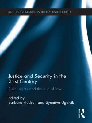 Justice and Security in the 21st Century: Risks, Rights and the Rule of Law - Routledge Studies in Liberty and Security (Hardback)