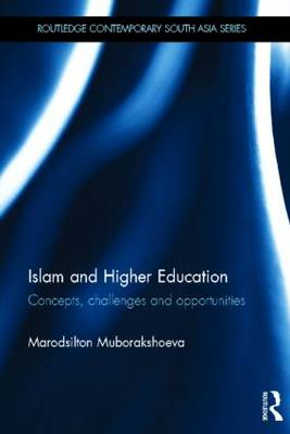 Islam and Higher Education: Concepts, Challenges and Opportunities - Routledge Contemporary South Asia Series (Hardback)