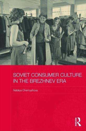 Soviet Consumer Culture in the Brezhnev Era (Hardback)