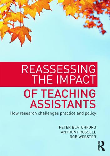 Reassessing the Impact of Teaching Assistants: How research challenges practice and policy (Paperback)