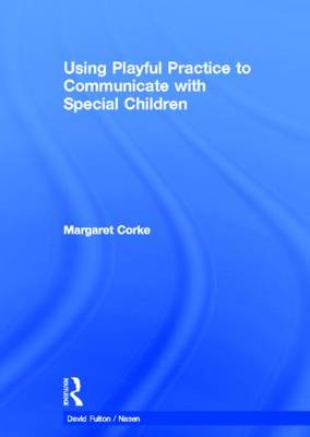 Using Playful Practice to Communicate with Special Children - nasen spotlight (Hardback)