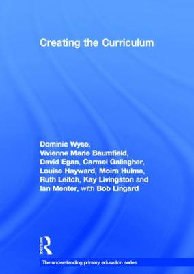 Creating the Curriculum - Understanding Primary Education Series (Hardback)