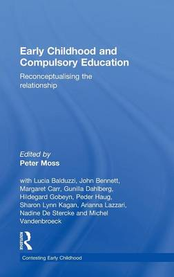 Early Childhood and Compulsory Education: Reconceptualising the relationship - Contesting Early Childhood (Hardback)