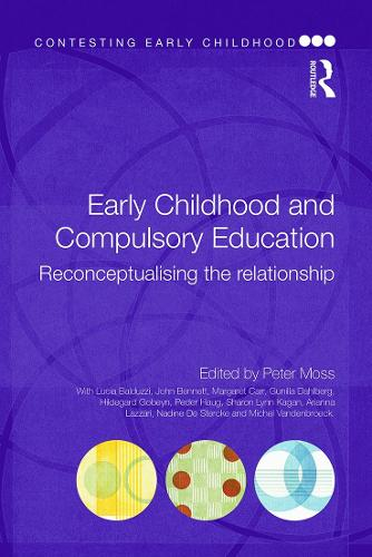 Early Childhood and Compulsory Education: Reconceptualising the relationship - Contesting Early Childhood (Paperback)
