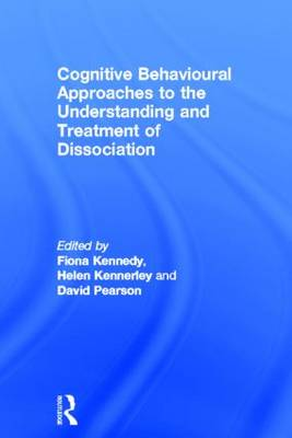 Cognitive Behavioural Approaches to the Understanding and Treatment of Dissociation (Hardback)