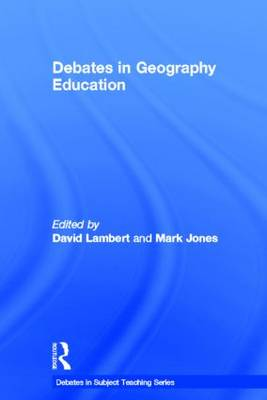 Debates in Geography Education - Debates in Subject Teaching (Hardback)