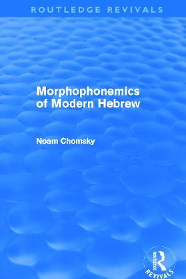 Morphophonemics of Modern Hebrew - Routledge Revivals (Paperback)