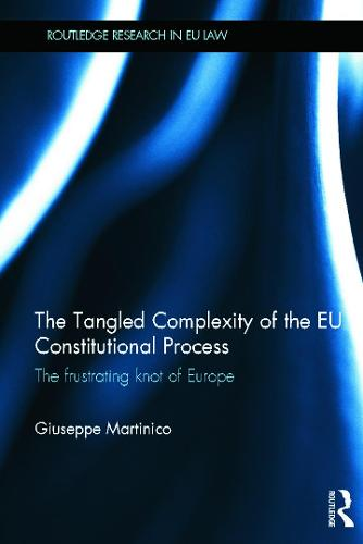 The Tangled Complexity of the EU Constitutional Process: The Frustrating Knot of Europe - Routledge Research in EU Law (Hardback)