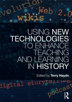 Using New Technologies to Enhance Teaching and Learning in History (Paperback)