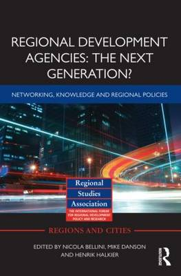 Regional Development Agencies: The Next Generation?: Networking, Knowledge and Regional Policies - Regions and Cities (Hardback)