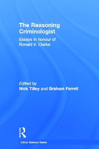 The Reasoning Criminologist: Essays in Honour of Ronald V. Clarke - Crime Science Series (Hardback)