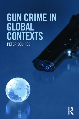 Gun Crime in Global Contexts (Hardback)