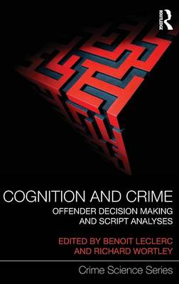 Cognition and Crime: Offender Decision Making and Script Analyses - Crime Science Series (Hardback)