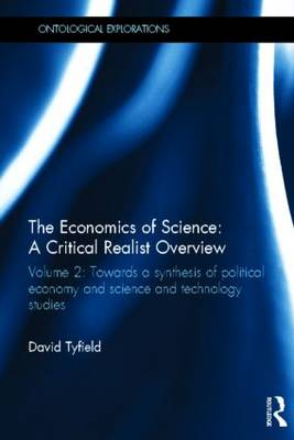 The Economics of Science: A Critical Realist Overview: Volume 2: Towards a Synthesis of Political Economy and Science and Technology Studies (Hardback)