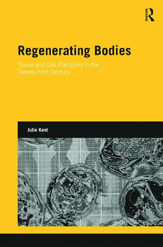 Regenerating Bodies: Tissue and Cell Therapies in the Twenty-First Century - Genetics and Society (Hardback)