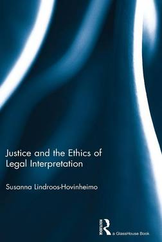 Justice and the Ethics of Legal Interpretation (Hardback)