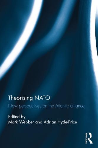 Theorising NATO: New perspectives on the Atlantic alliance (Hardback)
