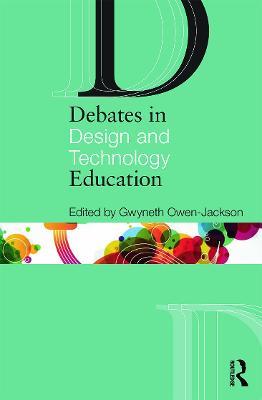 Debates in Design and Technology Education - Debates in Subject Teaching (Paperback)