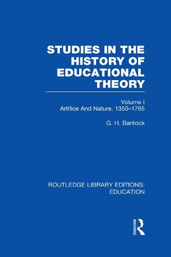Studies in the History of Educational Theory Vol 1: Nature and Artifice, 1350-1765 - Routledge Library Editions: Education (Hardback)