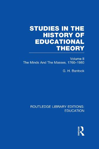 Studies in the History of Educational Theory Vol 2: The Minds and the Masses, 1760-1980 - Routledge Library Editions: Education (Hardback)