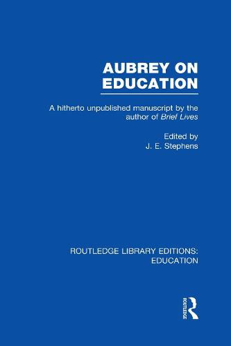 Aubrey on Education: Vol. 23: A Hitherto Unpublished Manuscript by the Author of Brief Lives - Routledge Library Editions: Education (Hardback)