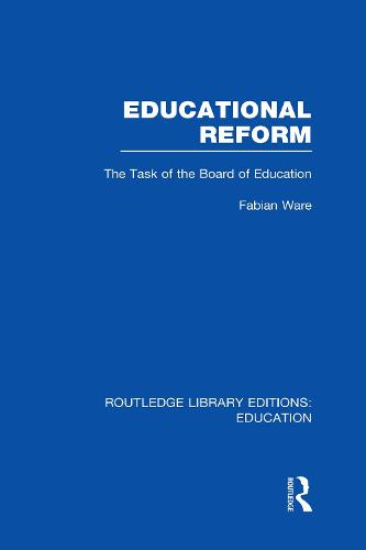 Educational Reform: The Task of the Board of Education - Routledge Library Editions: Education (Hardback)