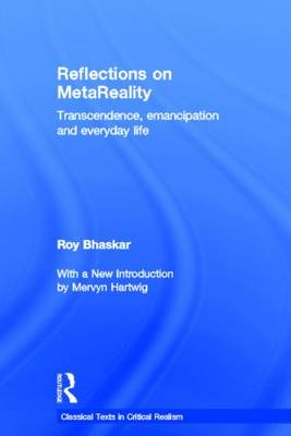 Reflections on metaReality: Transcendence, Emancipation and Everyday Life - Classical Texts in Critical Realism Routledge Critical Realism (Hardback)
