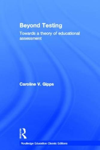 Beyond Testing: Towards a Theory of Educational Assessment (Hardback)