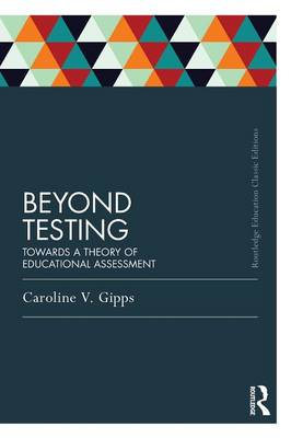 Beyond Testing (Classic Edition): Towards a theory of educational assessment (Paperback)