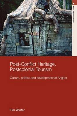 Post-Conflict Heritage, Postcolonial Tourism: Tourism, Politics and Development at Angkor - Routledge Studies in Asia's Transformations (Paperback)