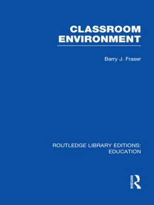 Classroom Environment: Vol. 4 - Routledge Library Editions: Education (Hardback)