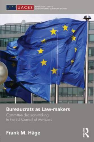 Bureaucrats as Law-makers: Committee decision-making in the EU Council of Ministers (Hardback)