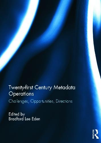 Twenty-first Century Metadata Operations: Challenges, Opportunities, Directions (Hardback)