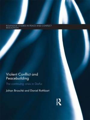 Violent Conflict and Peacebuilding: The Continuing Crisis in Darfur - Routledge Studies in Peace and Conflict Resolution (Hardback)