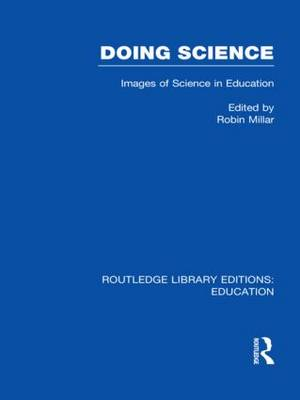 Doing Science: Images of Science in Science Education - Routledge Library Editions: Education (Hardback)