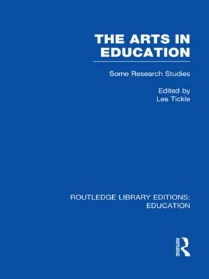 The Arts in Education: Vol. 13: Some Research Studies - Routledge Library Editions: Education (Hardback)