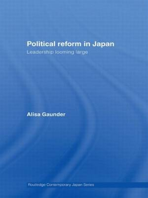 Political Reform in Japan: Leadership Looming Large - Routledge Contemporary Japan Series (Paperback)