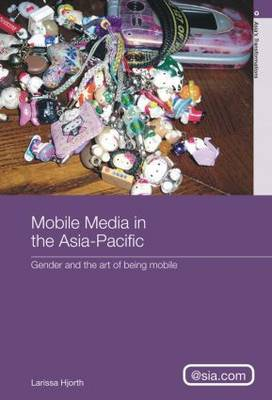 Mobile Media in the Asia-Pacific: Gender and The Art of Being Mobile (Paperback)