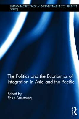 The Politics and the Economics of Integration in Asia and the Pacific - PAFTAD Pacific Trade and Development Conference Series (Hardback)