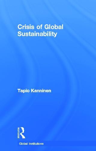 Crisis of Global Sustainability - Global Institutions (Hardback)