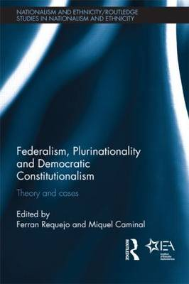 Federalism, Plurinationality and Democratic Constitutionalism: Theory and Cases - Routledge Studies in Nationalism and Ethnicity (Hardback)