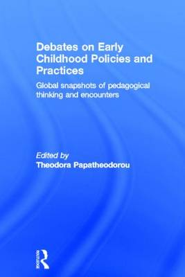 Debates on Early Childhood Policies and Practices: Global snapshots of pedagogical thinking and encounters (Hardback)