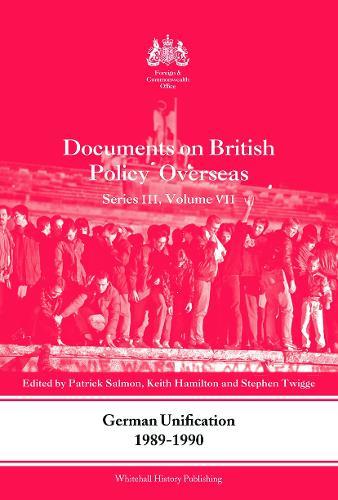 German Unification 1989-90: Documents on British Policy Overseas, Series III, Volume VII (Paperback)