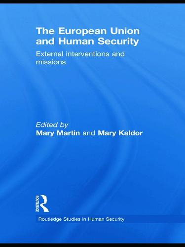 The European Union and Human Security: External Interventions and Missions - Routledge Studies in Human Security (Paperback)