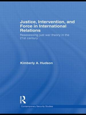 Justice, Intervention, and Force in International Relations: Reassessing Just War Theory in the 21st Century (Paperback)